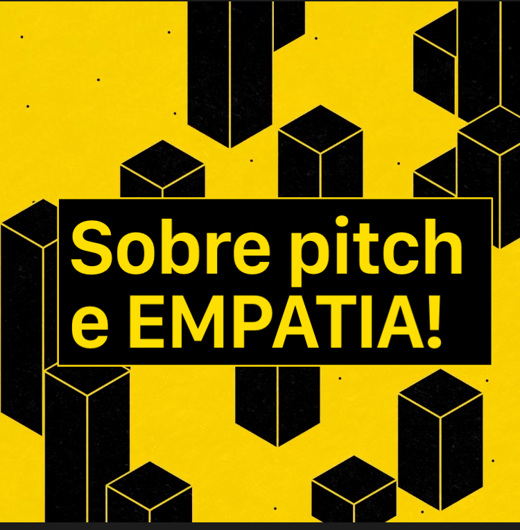 SOBRE PITCH E EMPATIA